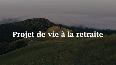 Image de paysage sur laquelle sont superposés les mots «Projet de vie à la retraite»
